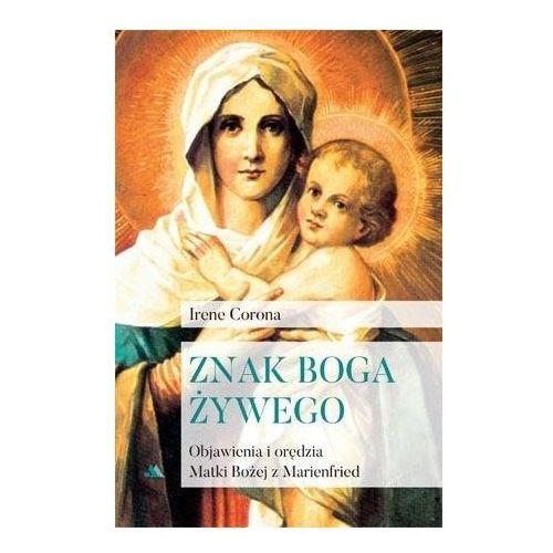 Znak Boga żywego. Objawienia i orędzia Matki Bożej z Marienfried, oprawa miękka