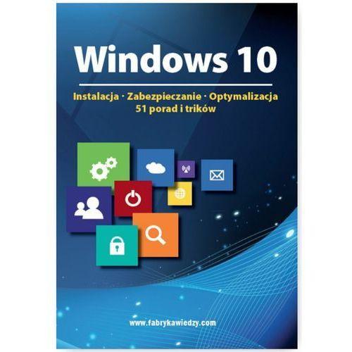 Windows 10 Instalacja, zabezpieczanie, optymalizacja, 51 porad i trików - Praca zbiorowa, praca zbiorowa