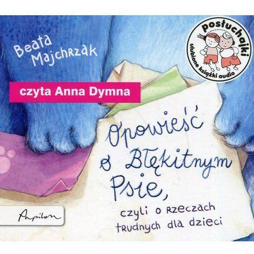 Posłuchajki Opowieść o Błękitnym Psie czyli o rzeczach trudnych dla dzieci