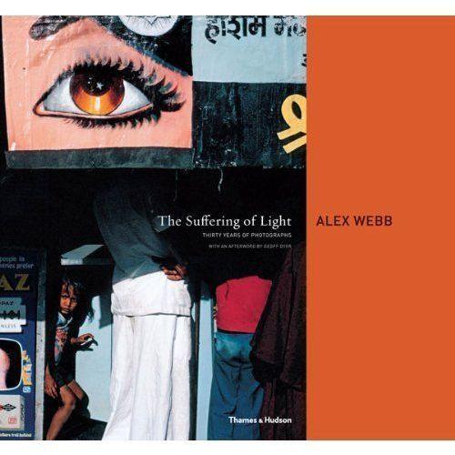 Alex Webb: The Suffering of Light, Thames & Hudson