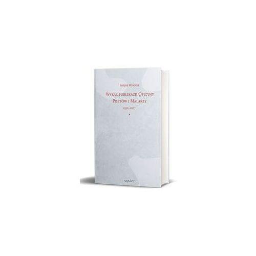 Wykaz publikacji Oficyny Poetów i Malarzy 1950-2007 - Justyna Wysocka, Avalon
