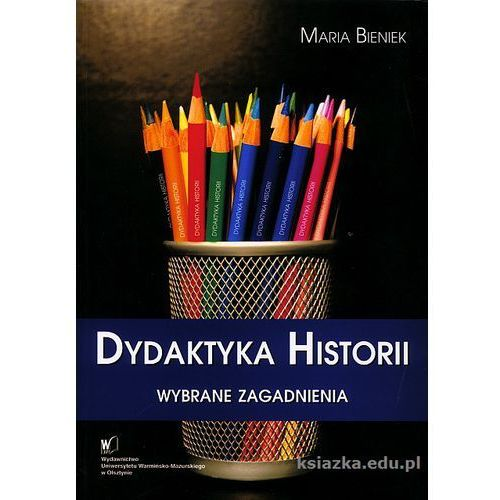 Dydaktyka historii Wybrane zagadnienia (272 str.)