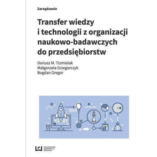 Transfer wiedzy i technologii z organizacji naukowo-badawczych do przedsiębiorstw (9788380885264)