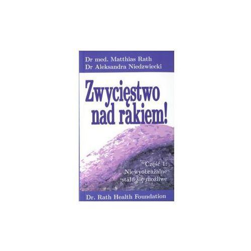 Zwycięstwo nad Rakiem cz. 1 i 2 / Dr med. M.Rath, A Niedzwiedzki/a