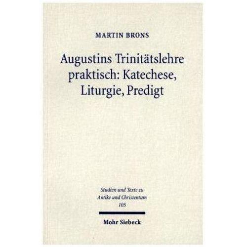 Augustins Trinitätslehre praktisch: Katechese, Liturgie, Predigt Brons, Martin (9783161553936)