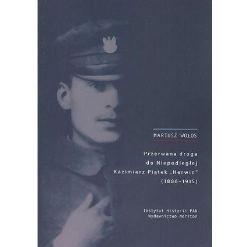Przerwana droga do Niepodległej Kazimierz Piątek Herwin 1886-1915, oprawa miękka