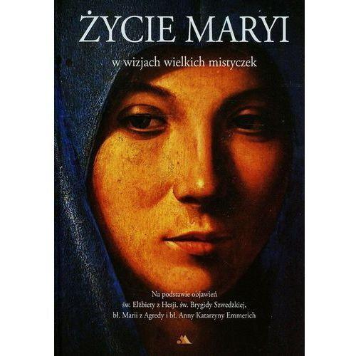 Życie Maryi w wizjach wielkich mistyczek Na podsta - Jeśli zamówisz do 14:00, wyślemy tego samego dnia. Darmowa dostawa, już od 300 zł., praca zbiorowa