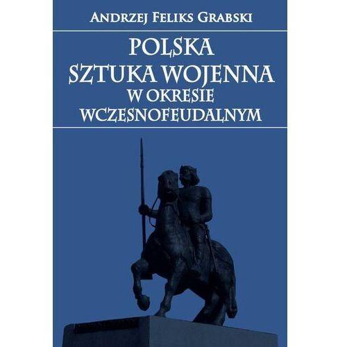 Polska sztuka wojenna w okresie wczesnofeudalnym - Andrzej Feliks Grabski - ebook