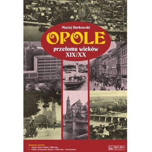 Opole przełomu wieków XIX/XX - Wysyłka od 3,99 - porównuj ceny z wysyłką (120 str.)