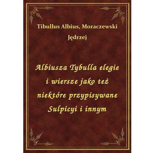 Albiusza Tybulla elegie i wiersze jako też niektóre przypisywane Sulpicyi i innym (9788328454934)