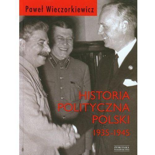Historia polityczna Polski 1935-1945 - Wieczorkiewicz Paweł Piotr, Zysk i S-ka