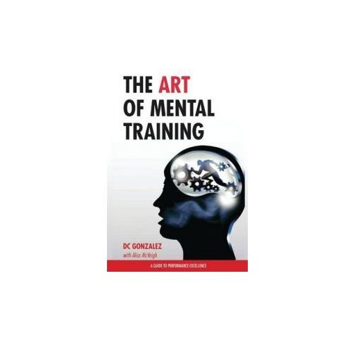 The Art of Mental Training - A Guide to Performance Excellence (Special Edition) (9781530602681)