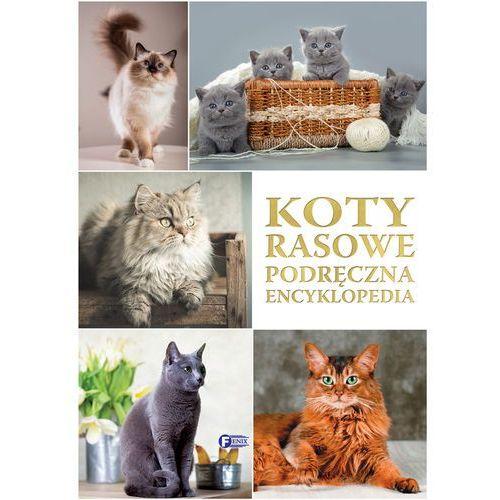 Koty rasowe. Podręczna encyklopedia - Opracowanie zbiorowe, praca zbiorowa
