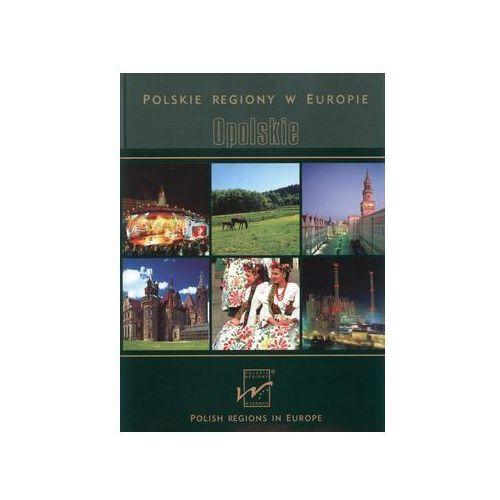 Opolskie. Polskie regiony w Europie (ISBN 9788372961389)