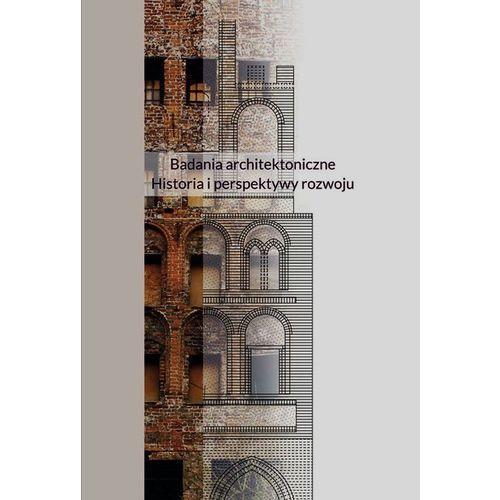 Badania architektoniczne Historia i perspektywy rozwoju, oprawa twarda