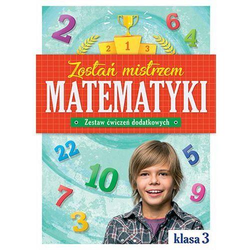 Zostań mistrzem matematyki. Klasa 3. Zestaw ćwiczeń dodatkowych (9788381062787)