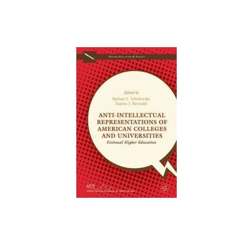 Anti-intellectual Representations Of American Colleges And Universities (9781137570031)