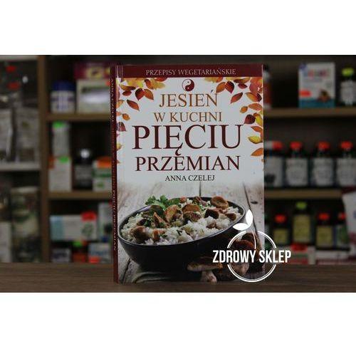 Książka Jesień w kuchni Pięciu Przemian Anna Czelej (9788363965068)