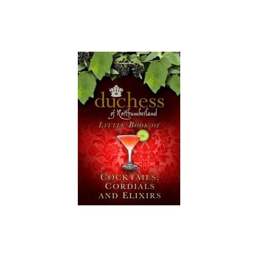 Duchess of Northumberland's Little Book of Cocktails, Cordials and Elixirs (9780750956314)
