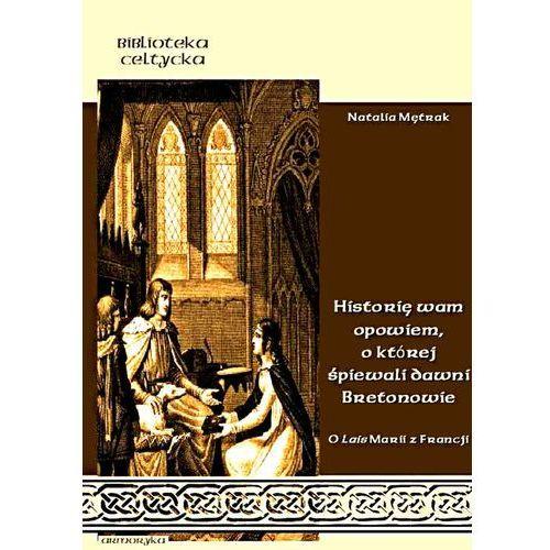 """""""Historię wam opowiem, o której śpiewali dawni Bretonowie"""". O Lais Marii z Francji (124 str.)"""