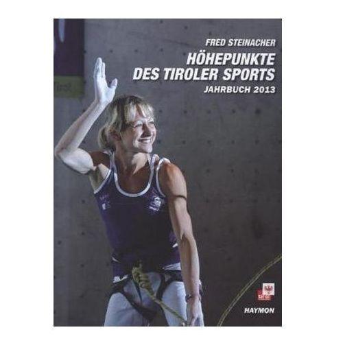 Höhepunkte des Tiroler Sports Jahrbuch 2013 Steinacher, Fred