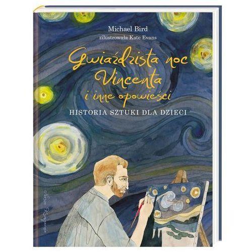 Gwiaździsta noc Vincenta i inne opowieści Historia sztuki dla dzieci (9788310131713)