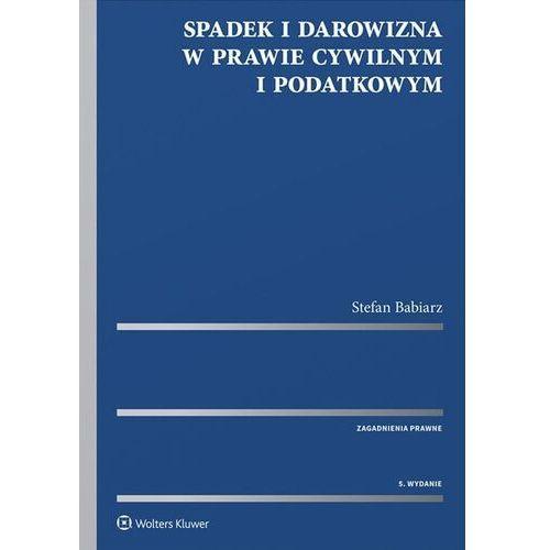 Spadek i darowizna w prawie cywilnym i podatkowym - Stefan Babiarz (848 str.)