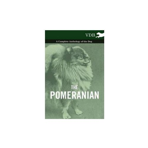 Pomeranian - A Complete Anthology of the Dog