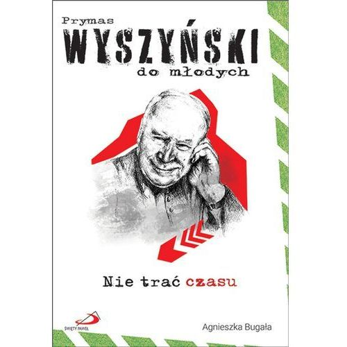 Nie trać czasu. Prymas Wyszyński do młodych - Agnieszka Bugała - książka, oprawa miękka