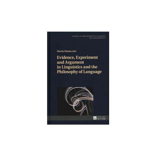 Evidence, Experiment and Argument in Linguistics and the Philosophy of Language (9783631661895)