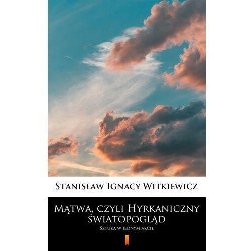 Mątwa, czyli Hyrkaniczny światopogląd - Stanisław Ignacy Witkiewicz - ebook