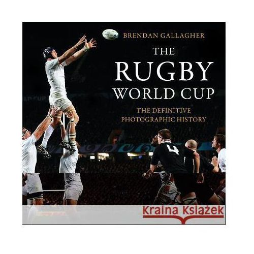 The Rugby World Cup: The Definitive Photographic History, Brendan Gallagher
