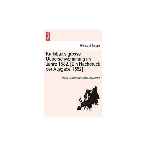 Karlsbad's Grosse Ueberschwemmung Im Jahre 1582. [Ein Nachdruck Der Ausgabe 1582] (9781241695835)