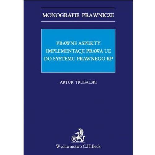 Prawne aspekty implementacji prawa UE do systemu prawnego RP - Trubalski Artur, C.H. Beck