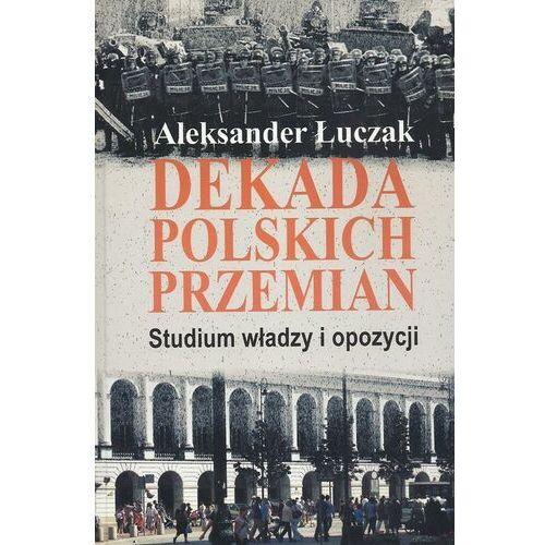 Dekada polskich przemian. Studium władzy i opozycji. - Aleksander Łuczak - ebook
