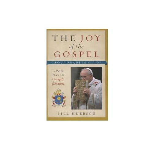 Joy of the Gospel: The Group Reading Guide