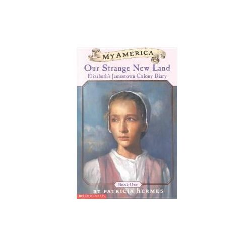 Our Strange New Land: Elizabeth's Jamestown Colony Diary, Book One (9780756913069)