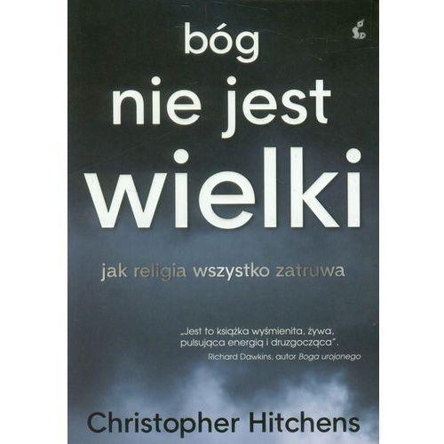 Bóg nie jest wielki. Jak religia wszystko zatruwa + zakładka do książki GRATIS, Christopher Eric Hitchens
