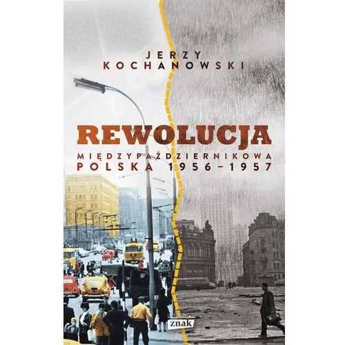 Rewolucja międzypaździernikowa. Polska 1956–1957 - Jerzy Kochanowski, Jerzy Kochanowski