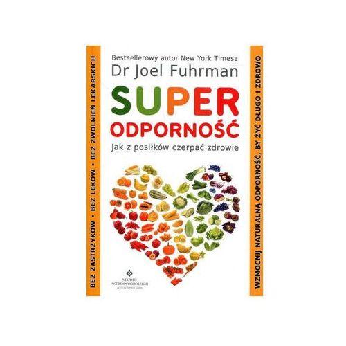 """""""Superodporność: jak z posiłków czerpać zdrowie"""" dr Joel Fuhrman"""