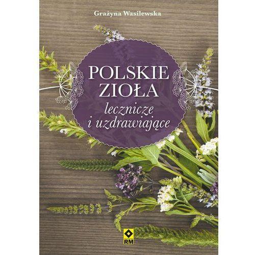 Polskie zioła lecznicze i uzdrawiające - Wysyłka od 3,99 - porównuj ceny z wysyłką, RM Wydawnictwo
