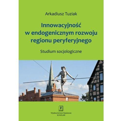 Innowacyjność w endogenicznym rozwoju regionu peryferyjnego, SCHOLAR