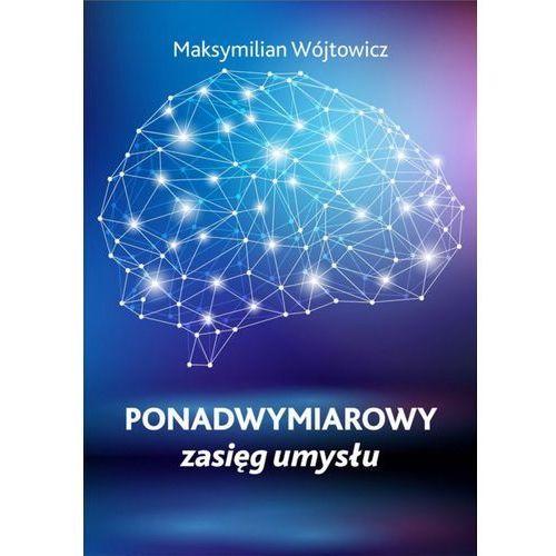 Ponadwymiarowy zasięg umysłu - Maksymilian Wójtowicz (EPUB), Maksymilian Wójtowicz