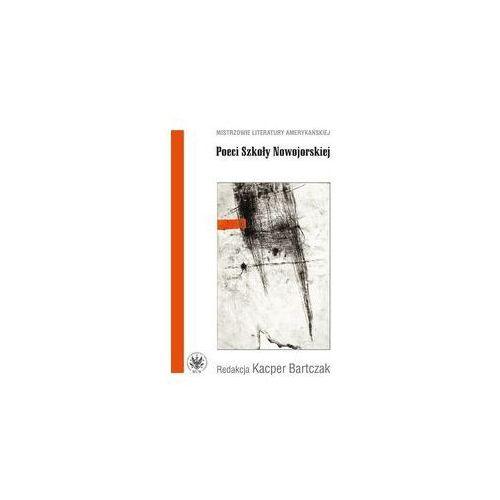 Poeci Szkoły Nowojorskiej [Bartczak Kacper] (9788323534730)
