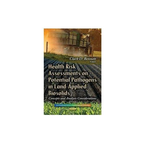 Health Risk Assessments on Potential Pathogens in Land-Applied Biosolids (9781629481128)
