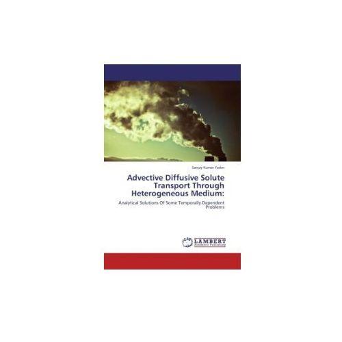 Advective Diffusive Solute Transport Through Heterogeneous Medium: (9783846534021)