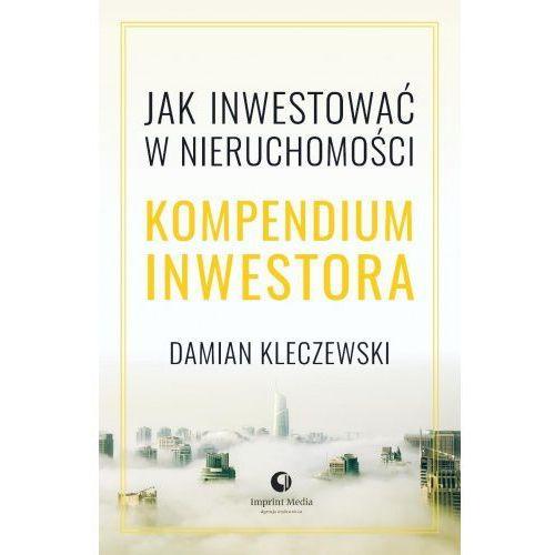 Kompendium Inwestora - Jak inwestować w nieruchomości - Damian Kleczewski