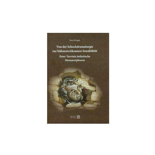 Von der Schockdramaturgie zur buhnenwirksamen Sensibilitat Peter Turrinis astbetische Metamorphosen (312 str.)