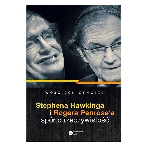 Stephena Hawkinga i Rogera Penrose'a spór o rzeczywistość - Wojciech Grygiel - ebook