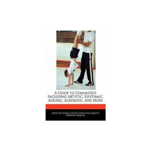 A Guide to Gymnastics Including Artistic, Rhythmic, Aerobic, Acrobatic, and More